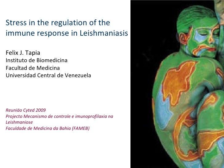 Stress in the regulation of the immune response in Leishmaniasis Felix J. Tapia Instituto de Biomedicina Facultad de Medic...