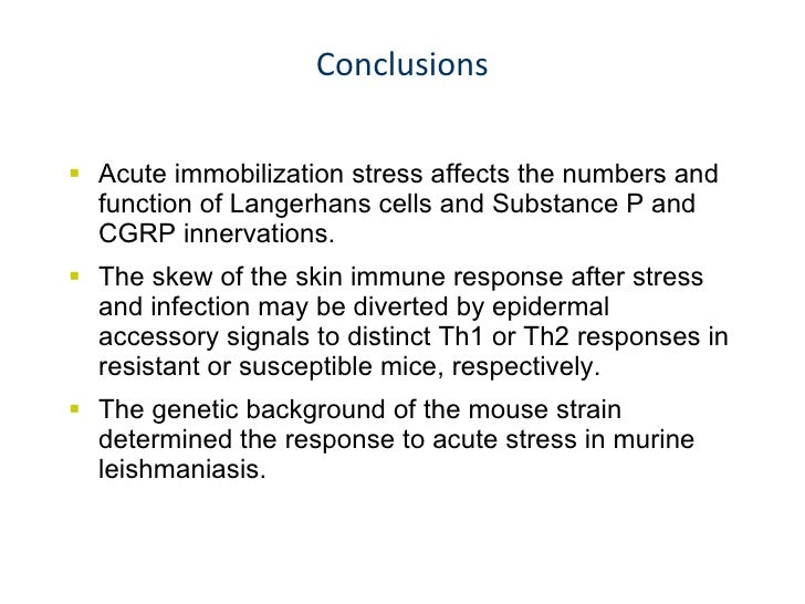 Conclusions <ul><li>Acute immobilization stress affects the numbers and function of Langerhans cells and Substance P and C...