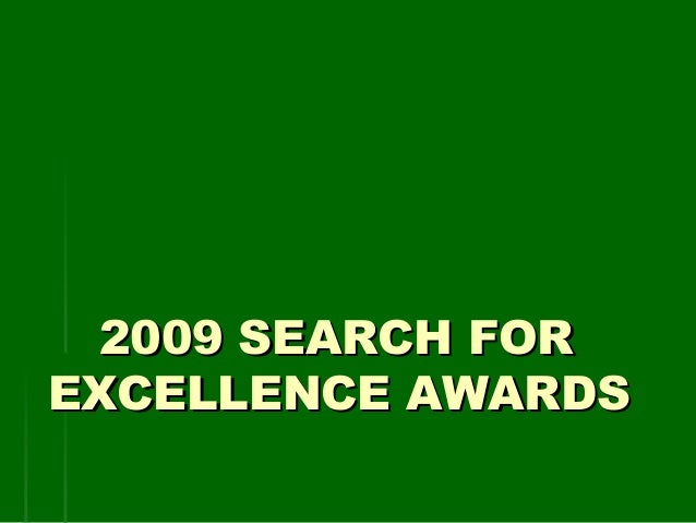 2009 SEARCH FOR2009 SEARCH FOR EXCELLENCE AWARDSEXCELLENCE AWARDS