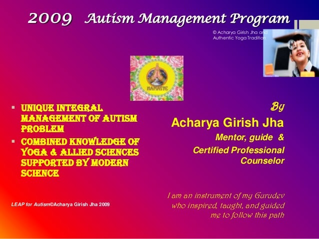 2009  Autism Management Program © Acharya Girish Jha and Authentic Yoga Tradition   Unique Integral Management of Autism ...