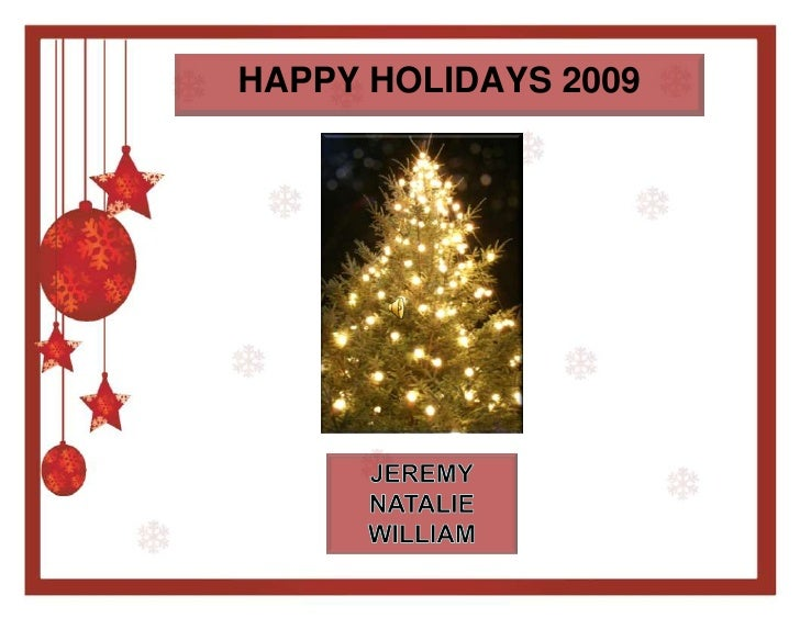 HAPPY HOLIDAYS 2009<br />JEREMY<br />NATALIE<br />WILLIAM<br />