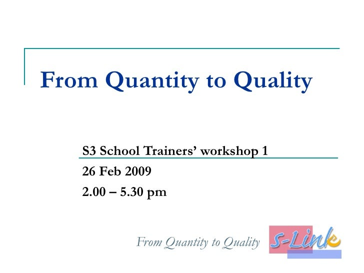 From Quantity to Quality S3 School Trainers' workshop 1 26 Feb 2009 2.00 – 5.30 pm