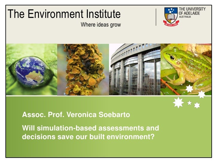 The Environment Institute                    Where ideas grow        Assoc. Prof. Veronica Soebarto    Will simulation-bas...