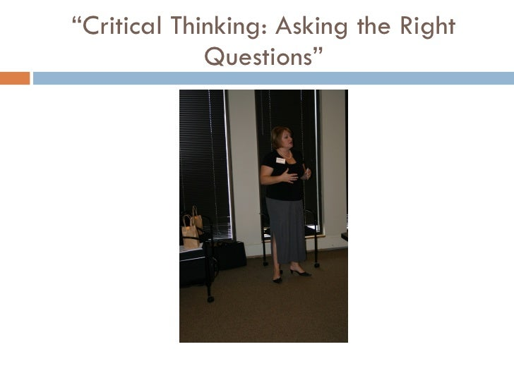 asking the right questions a guide on critical thinking 2010-11-15 title asking the right questions a guide to critical thinking author acer last modified by acer created date 11/15/2010 12:14:54 pm document presentation.