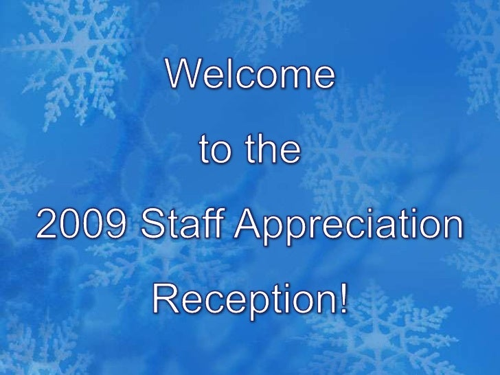 Welcome <br />to the <br />2009 Staff Appreciation Reception!<br />