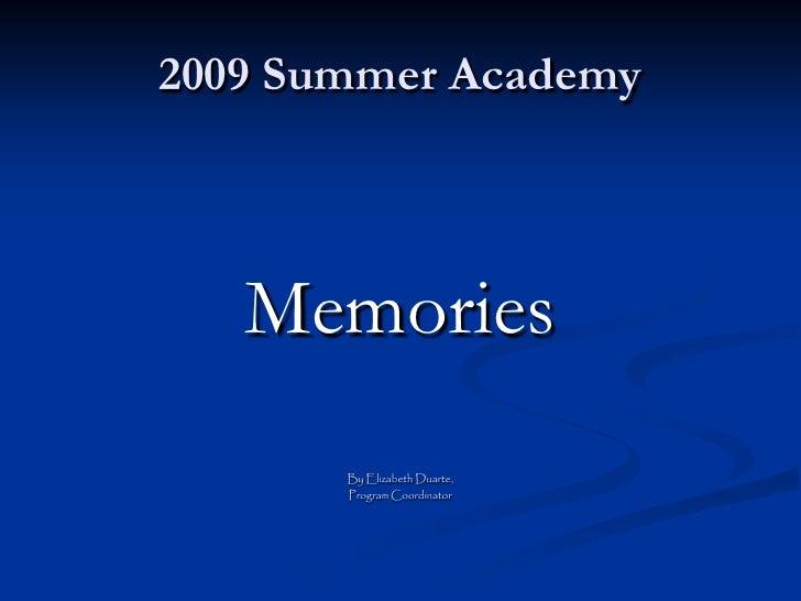 2009 Summer Academy       Memories        By Elizabeth Duarte,        Program Coordinator