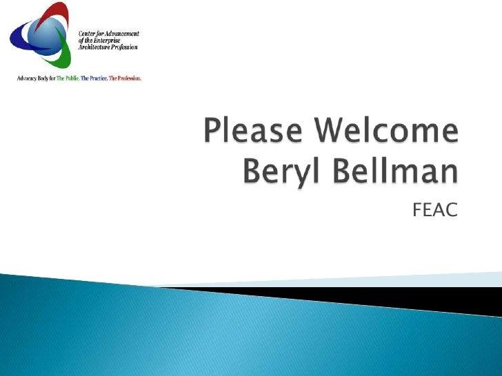 Please WelcomeBeryl Bellman<br />FEAC<br />