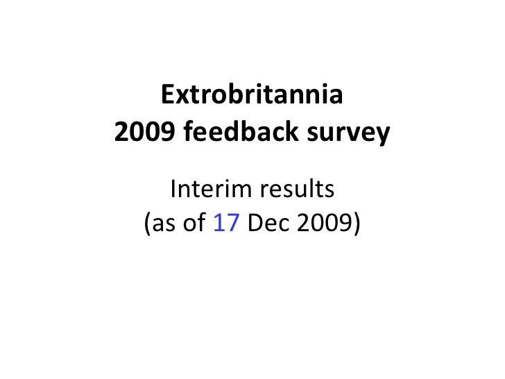 Extrobritannia 2009 feedback survey     Interim results   (as of 17 Dec 2009)