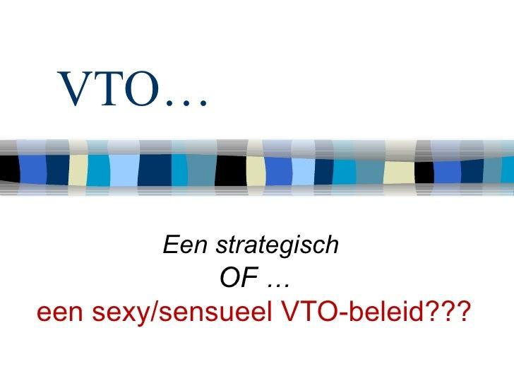 VTO… Een strategisch  OF  … een sexy/sensueel VTO-beleid???