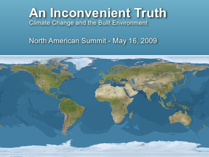 An Inconvenient Truth Climate Change and the Built Environment  North American Summit - May 16, 2009