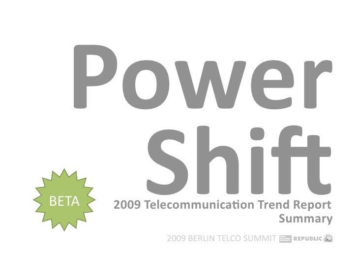 Power    Shi* BETA   2009Telecommunica5onTrendReport                   Summary                ...