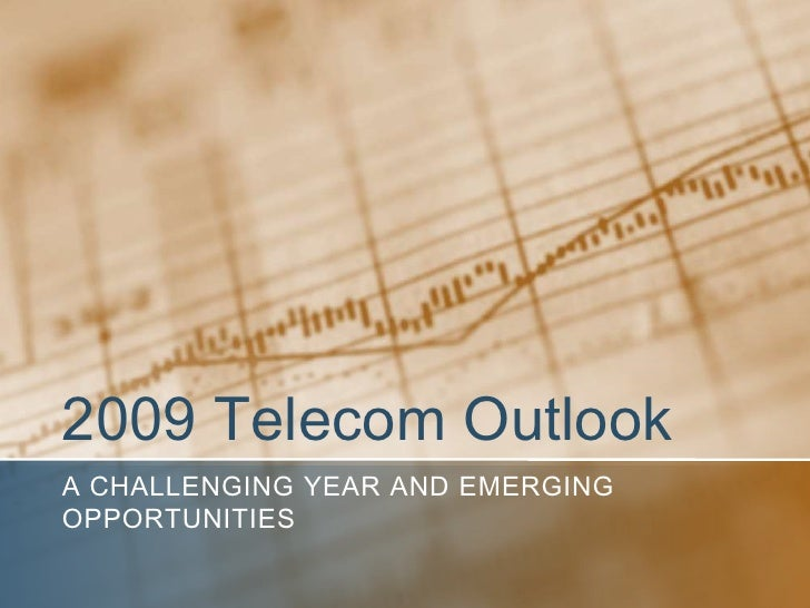 2009 Telecom Outlook A CHALLENGING YEAR AND EMERGING OPPORTUNITIES