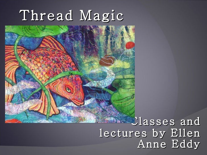 Classes and lectures by Ellen Anne Eddy Thread Magic