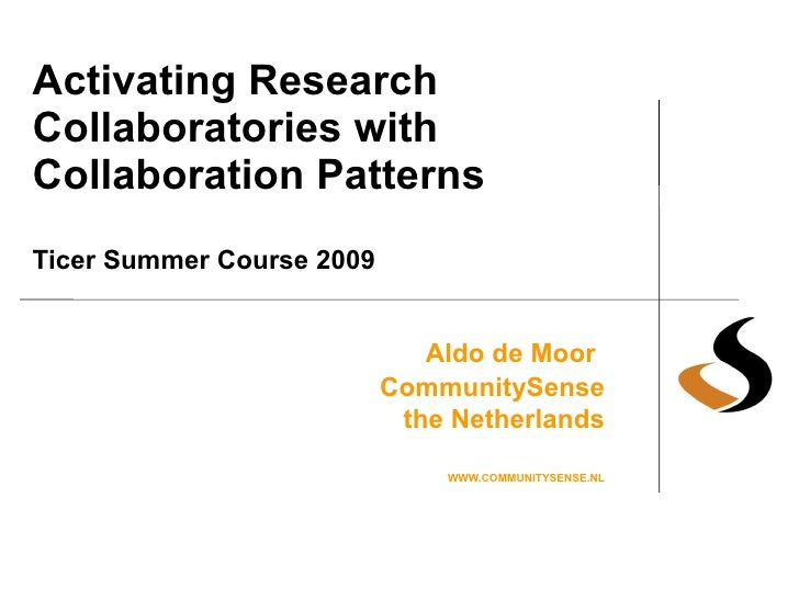 Activating Research Collaboratories with Collaboration Patterns Ticer Summer Course 2009 Aldo de Moor   CommunitySense the...