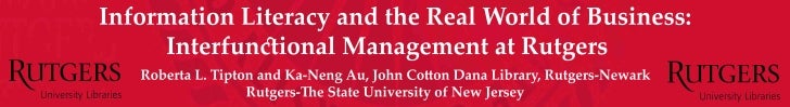 Information Literacy and the Real World of Business: Interfunctional Management at Rutgers