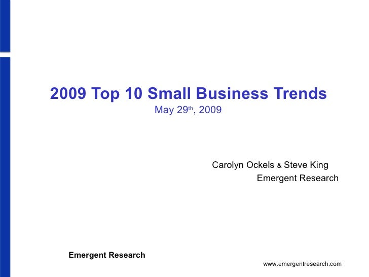 2009 Top 10 Small Business Trends May 29 th , 2009 Carolyn Ockels  &  Steve King   Emergent Research