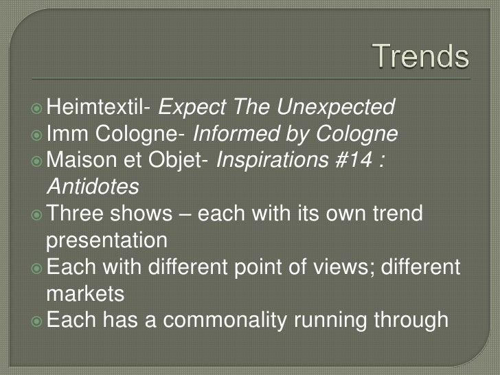 Trends<br />Heimtextil- Expect The Unexpected<br />Imm Cologne- Informed by Cologne<br />Maison et Objet- Inspirations #14...