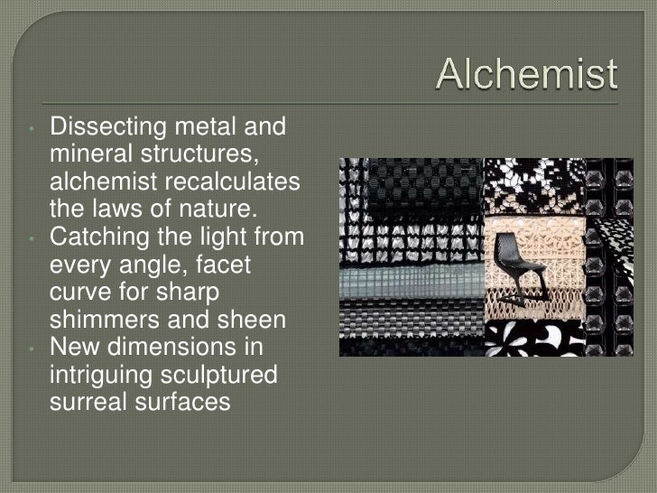 Alchemist<br /><ul><li>Dissecting metal and mineral structures, alchemist recalculates the laws of nature.