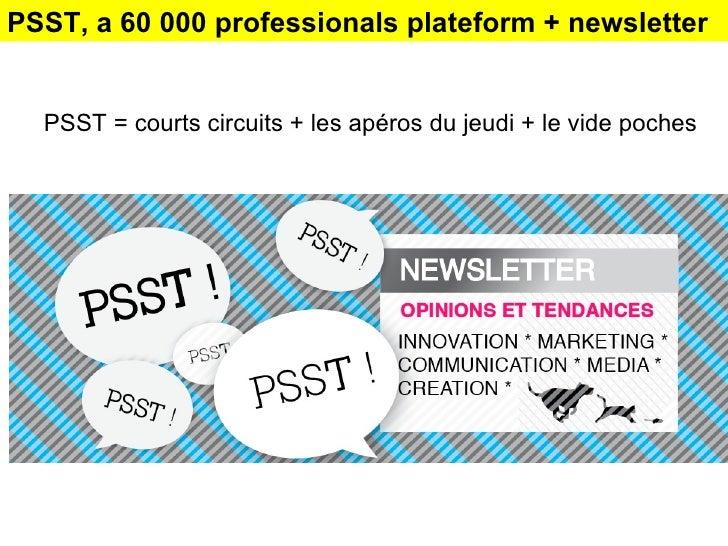 PSST, a 60 000 professionals plateform + newsletter PSST = courts circuits + les apéros du jeudi + le vide poches