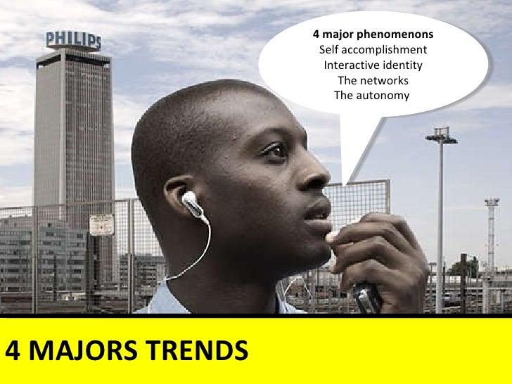 4 MAJORS TRENDS 4 major phenomenons Self accomplishment Interactive identity The networks The autonomy