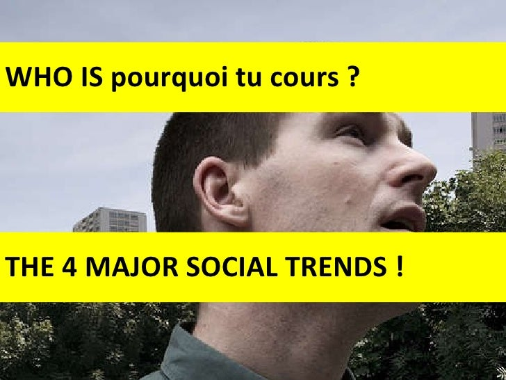 WHO IS pourquoi tu cours ? THE 4 MAJOR SOCIAL TRENDS !