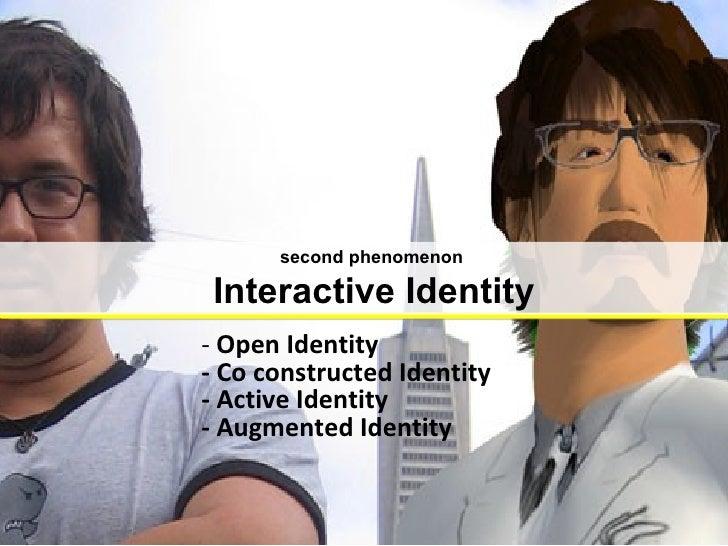 <ul><li>Open Identity - Co constructed Identity - Active Identity - Augmented Identity </li></ul>second phenomenon Interac...