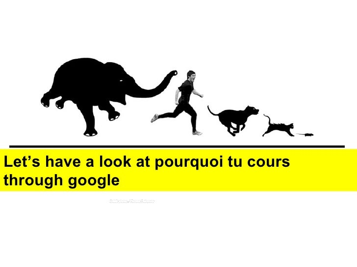 Let's have a look at pourquoi tu cours through google