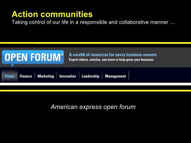 Action communities Taking control of our life in a responsible and collaborative manner … American express open forum