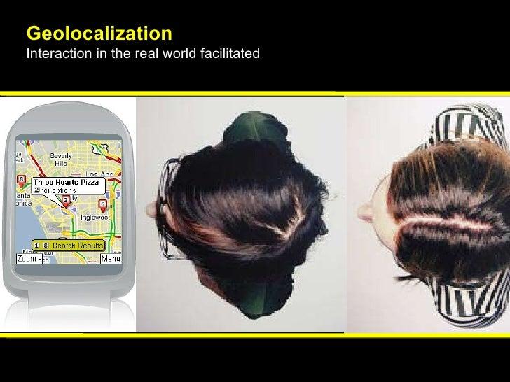 Geolocalization  Interaction in the real world facilitated  Peuplade, un des premiers  sites à favoriser le passage  au ré...