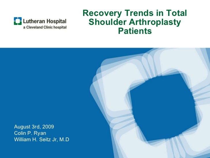 Recovery Trends in Total Shoulder Arthroplasty Patients August 3rd, 2009 Colin P. Ryan William H. Seitz Jr, M.D