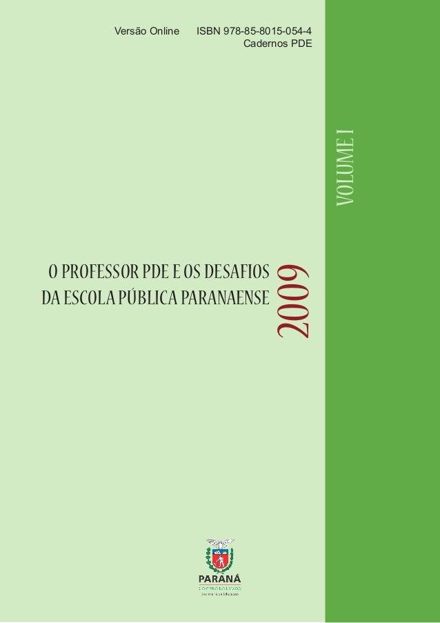 ISBN 978-85-8015-054-4 Cadernos PDE  VOLUME I  Versão Online  2009  O PROFESSOR PDE E OS DESAFIOS DA ESCOLA PÚBLICA PARANA...
