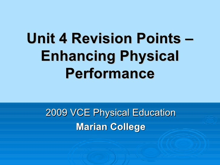 Unit 4 Revision Points – Enhancing Physical Performance 2009 VCE Physical Education Marian College