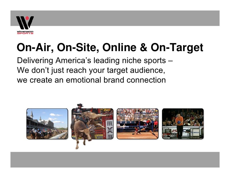 On-Air, On-Site, Online & On-Target Delivering America's leading niche sports – We don't just reach your target audience, ...