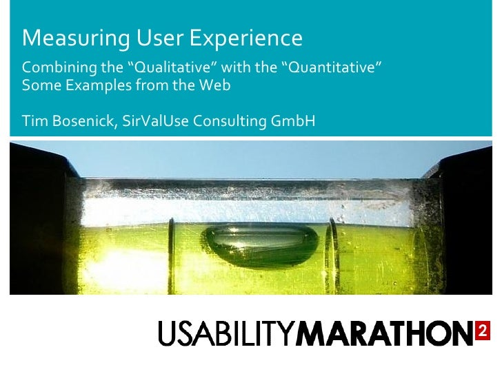 "Measuring User Experience Combining the ""Qualitative"" with the ""Quantitative"" Some Examples from the Web  Tim Bosenick, Si..."