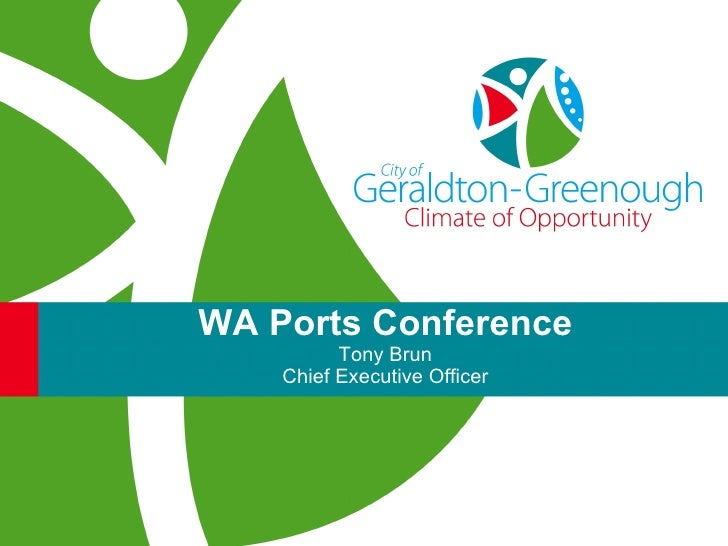 WA Ports Conference           Tony Brun     Chief Executive Officer