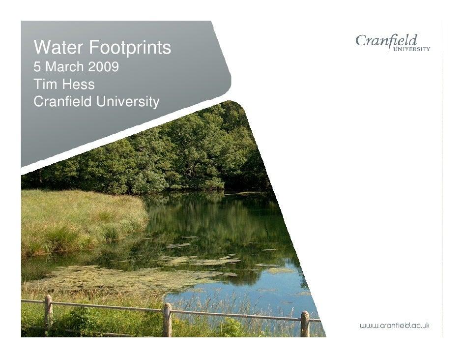 Water Footprints 5 March 2009 Tim Hess Cranfield University