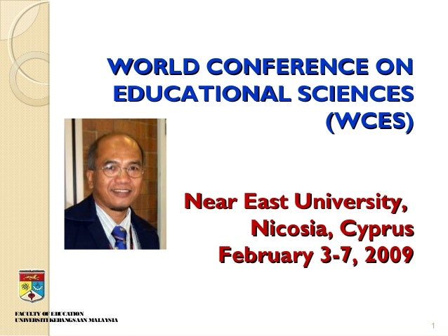 FACULTY OF EDUCATION UNIVERSITI KEBANGSAAN MALAYSIA WORLD CONFERENCE ONWORLD CONFERENCE ON EDUCATIONAL SCIENCESEDUCATIONAL...