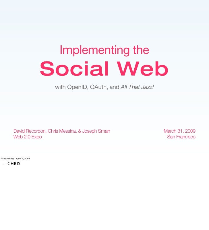 Implementing the                            Social Web                              with OpenID, OAuth, and All That Jazz!...