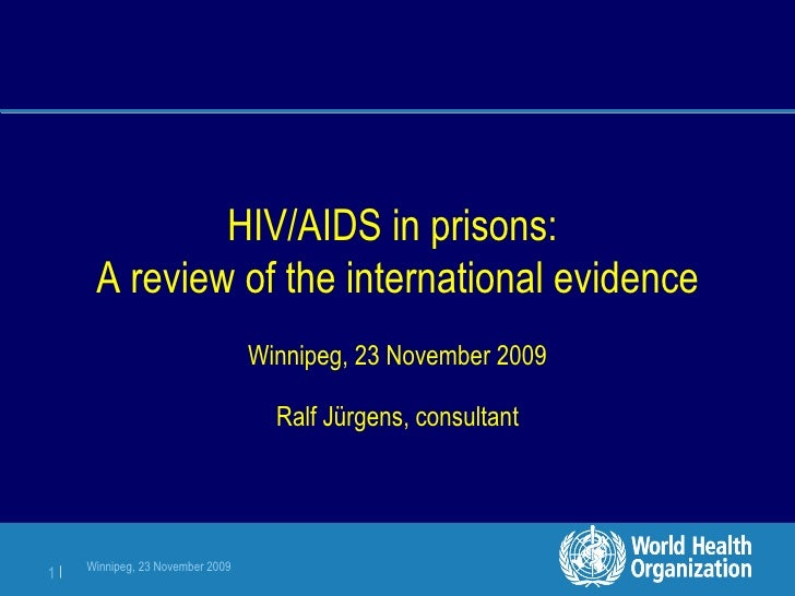HIV/AIDS in prisons:  A review of the international evidence Winnipeg, 23 November 2009 Ralf Jürgens, consultant