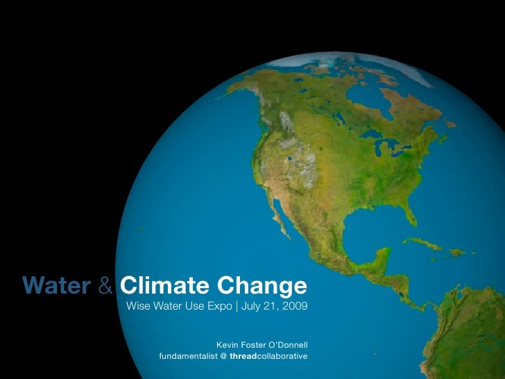 Water & Climate Change         Wise Water Use Expo | July 21, 2009                               Kevin Foster O'Donnell   ...