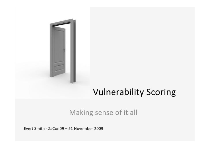 Vulnerability	   Scoring	                                         Making	   sense	   of	   it	   all	    Evert	   Smith	  ...