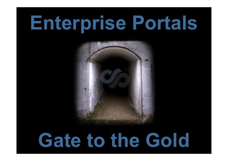 Enterprise Portals     Gate to the Gold
