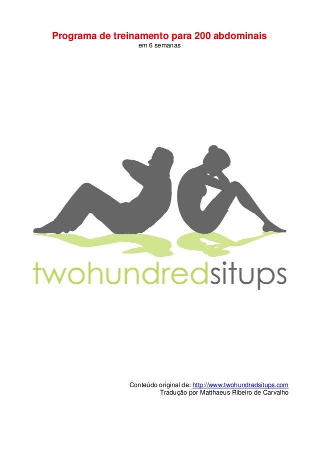 Programa de treinamento para 200 abdominais                 em 6 semanas               Conteúdo original de: http://www.tw...
