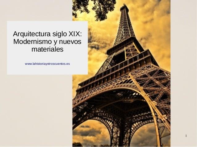 www.lahistoriayotroscuentos.es 1 Arquitectura siglo XIX: Modernismo y nuevos materiales www.lahistoriayotroscuentos.es