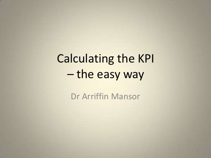 Calculating the KPI  – the easy way  Dr Arriffin Mansor                       1