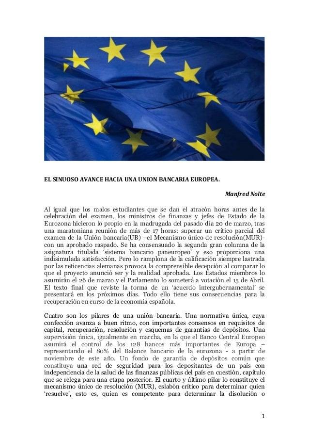 1 EL SINUOSO AVANCE HACIA UNA UNION BANCARIA EUROPEA. Manfred Nolte Al igual que los malos estudiantes que se dan el atrac...