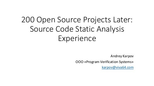 200 Open Source Projects Later: Source Code Static Analysis Experience Andrey Karpov OOO «Program Verification Systems» ka...
