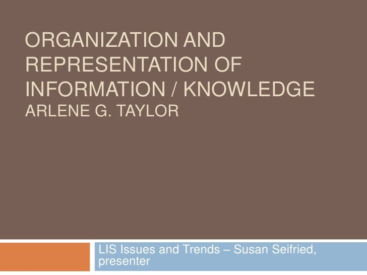 Organization and Representation of Information / knowledgeArlene G. Taylor<br />LIS Issues and Trends – Susan Seifried, pr...