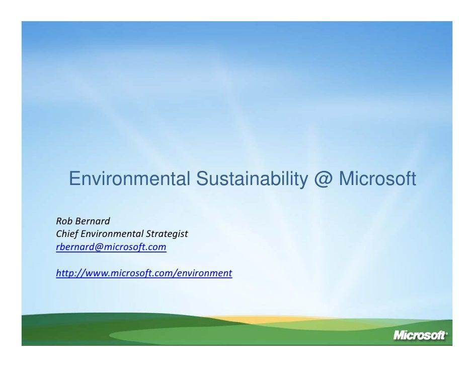 Environmental Sustainability @ Microsoft  RobBernard ChiefEnvironmentalStrategist rbernard@microsoft.com  http://www.mi...
