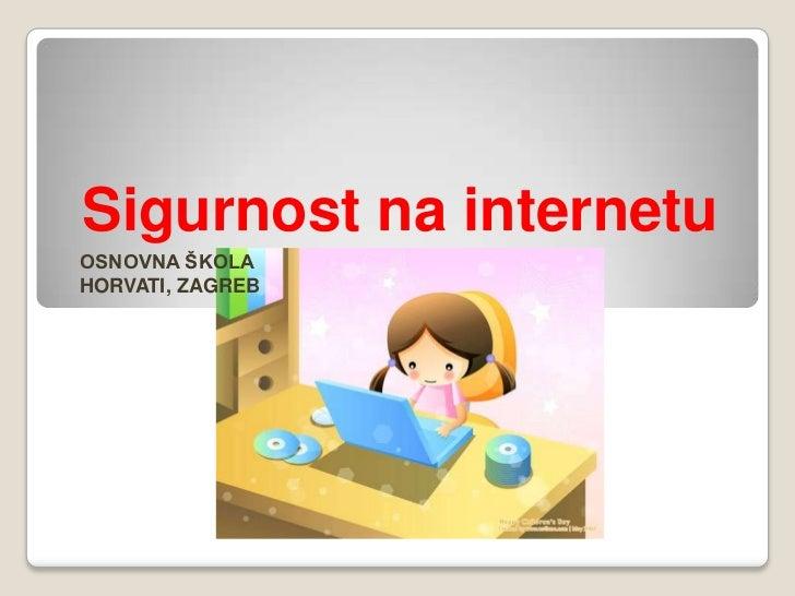 Sigurnost na internetu<br />OSNOVNA ŠKOLA HORVATI, ZAGREB<br />